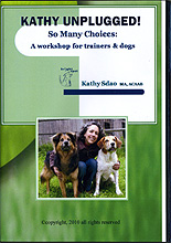 Kathy Unplugged - So Many Choices: A Workshop for Trainers & Dogs by Kathy Sdao