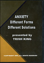 Anxiety: Different Forms, Different Solutions by Trish King
