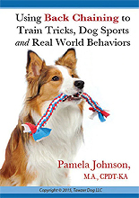 Using Back Chaining To Train Tricks, Dog Sports and Real World Behavior  by Pamela Johnson