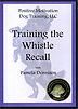 Training the Whistle Recall by Pam Dennison