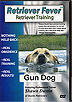 Retriever Fever: Retriever Training - Gun Dog by Shawn Dustin