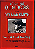 Training Gun Dogs with Delmar Smith Vol. 1 - Yard & Field Training by Delmar Smith