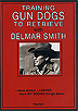 Training Gun Dogs to Retriever with Delmar Smith Vol. 2  by Delmar Smith