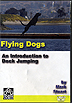 Flying Dogs - An Introduction to Dock Jumping by Mark Stuart