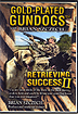 Gold-Plated GunDogs - Retrieving Success Part 2 by Brian Szczechi