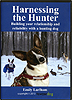 Harnessing the Hunter: Building your Relationship & Reliability with a Hunting Dog by Emily Larham