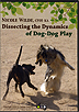 Dissecting the Dynamics of Dog-Dog Play by Nicole Wilde
