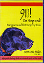 911! Be Prepared! Emergencies and the Emergency Room by Karen Becker Shaw